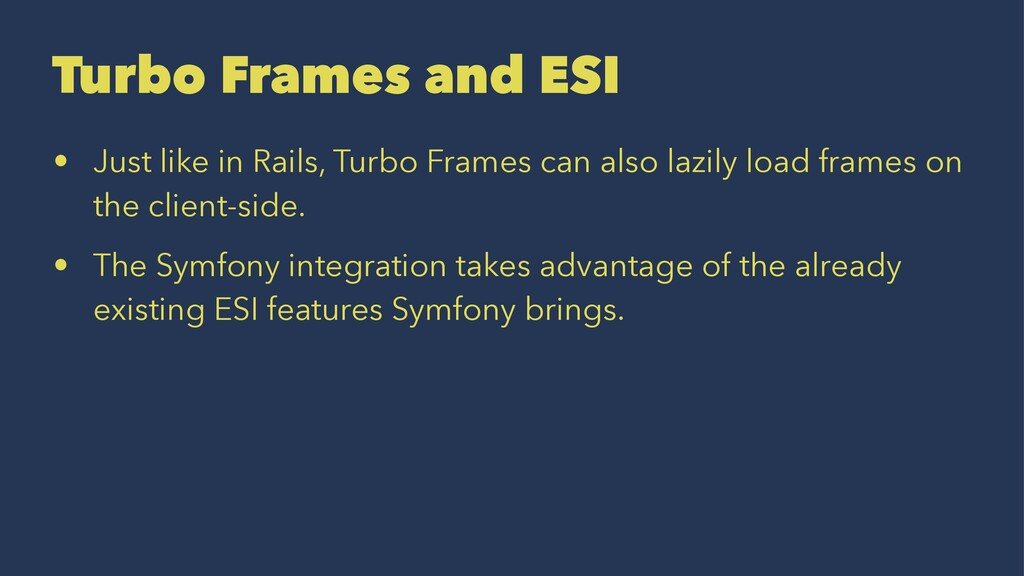 Turbo Frames and ESI • Just like in Rails, Turb...
