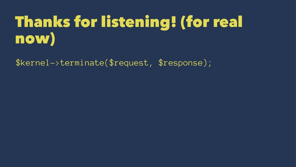 Thanks for listening! (for real now) $kernel->t...