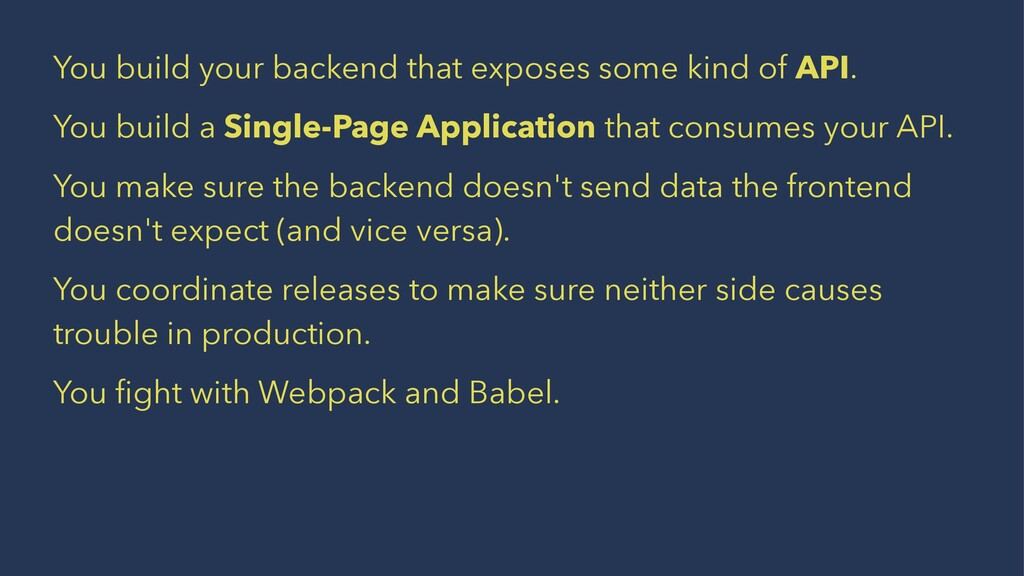 You build your backend that exposes some kind o...