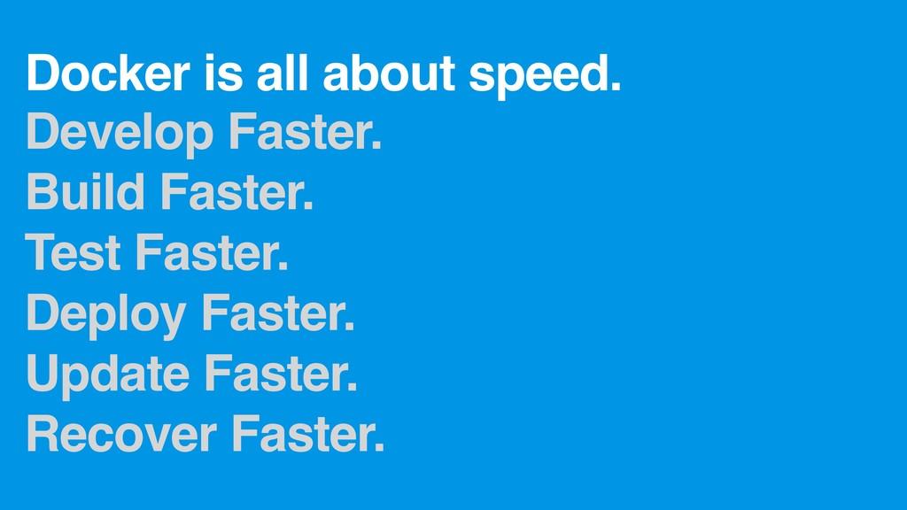 Develop Faster. Build Faster. Test Faster. Depl...