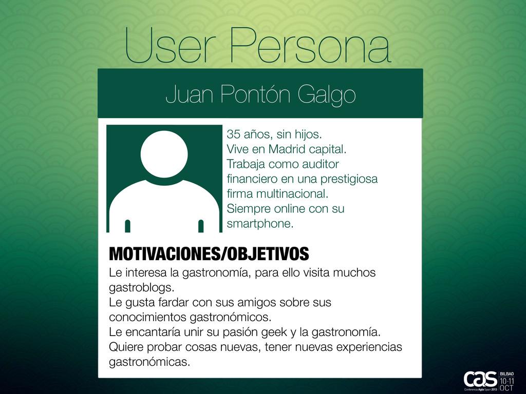 User Persona Juan Pontón Galgo 35 años, sin hij...