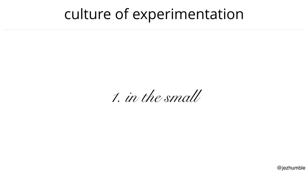 @jezhumble culture of experimentation 1. in the...