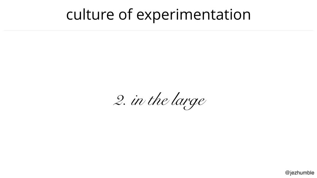 @jezhumble culture of experimentation 2. in the...