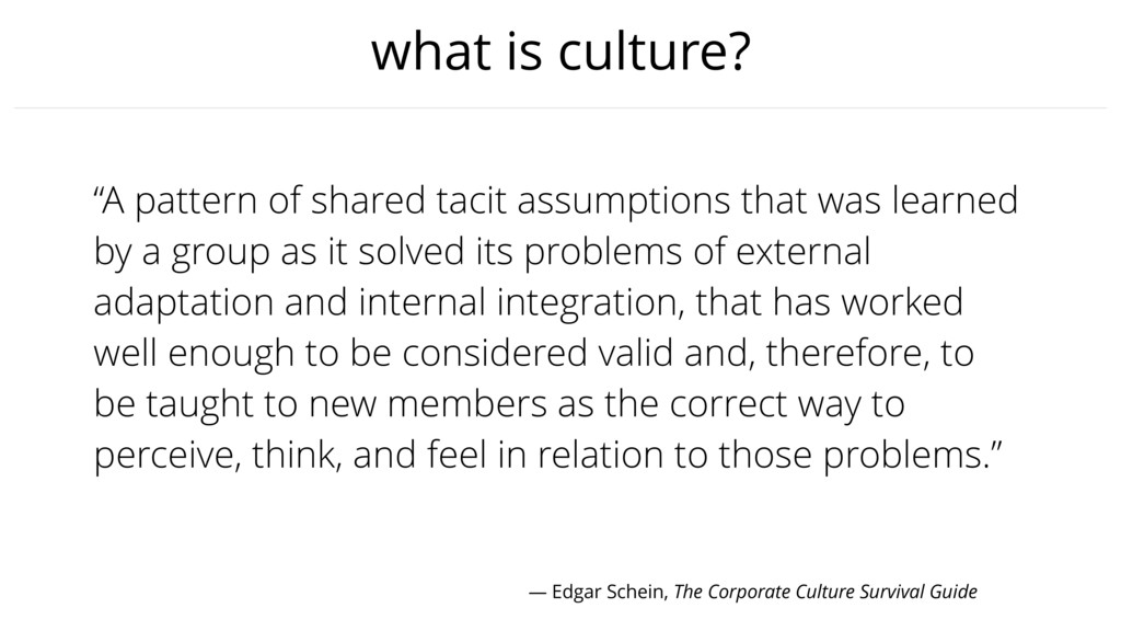 """what is culture? """"A pattern of shared tacit ass..."""