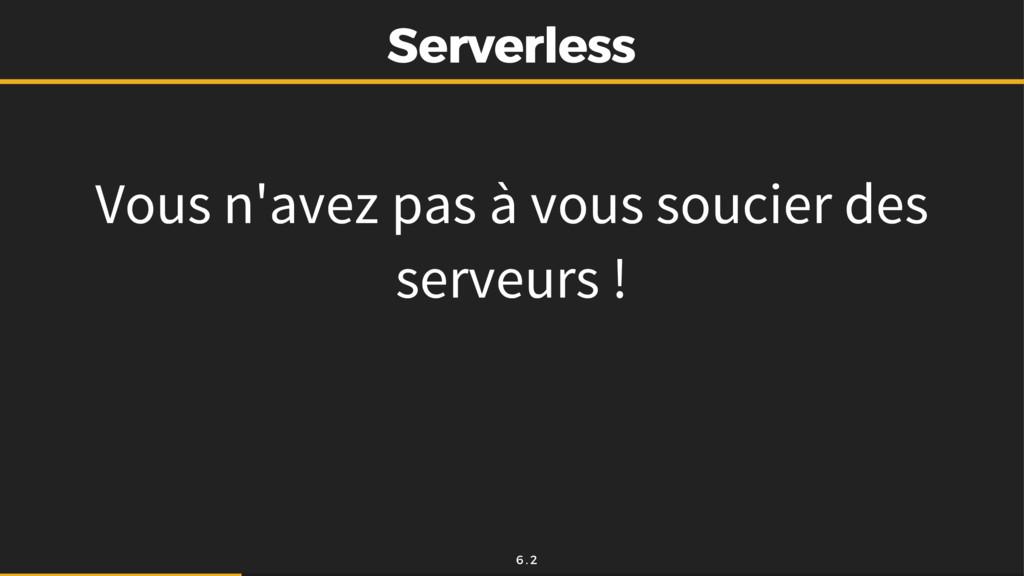 Serverless Serverless Vous n'avez pas à vous so...