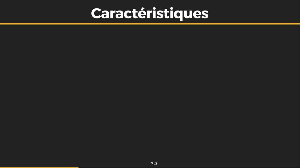 Caractéristiques Caractéristiques 7 . 2