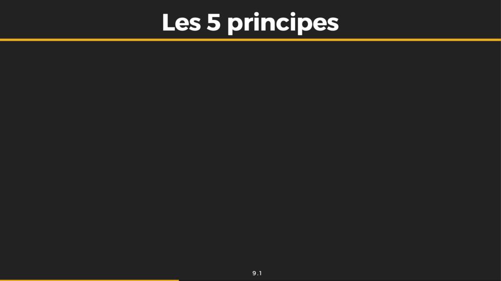 Les 5 principes Les 5 principes 9 . 1