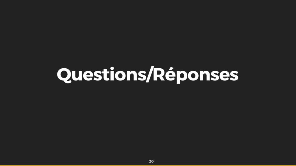 Questions/Réponses Questions/Réponses 20