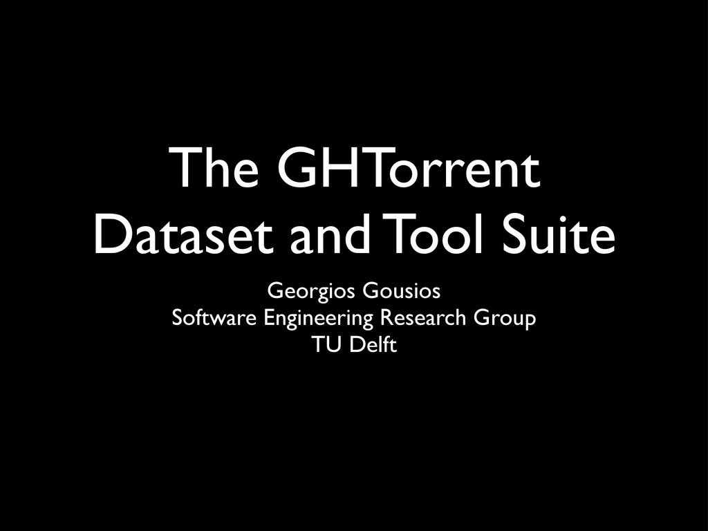 The GHTorrent Dataset and Tool Suite Georgios G...