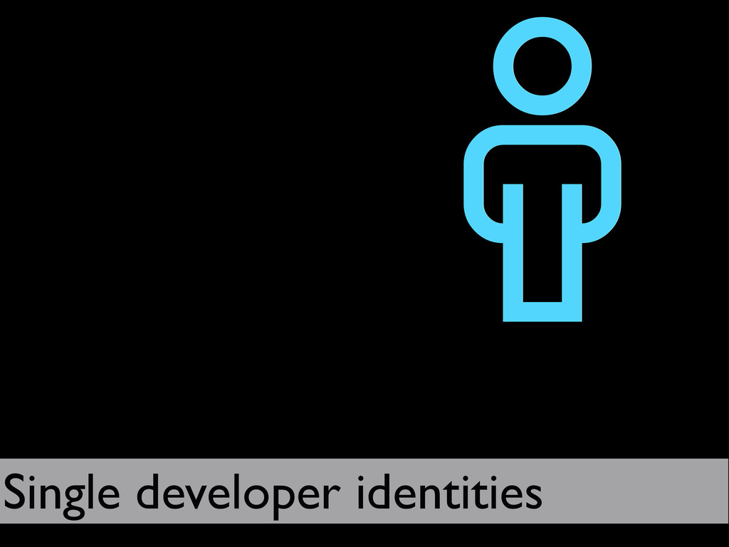   Single developer identities