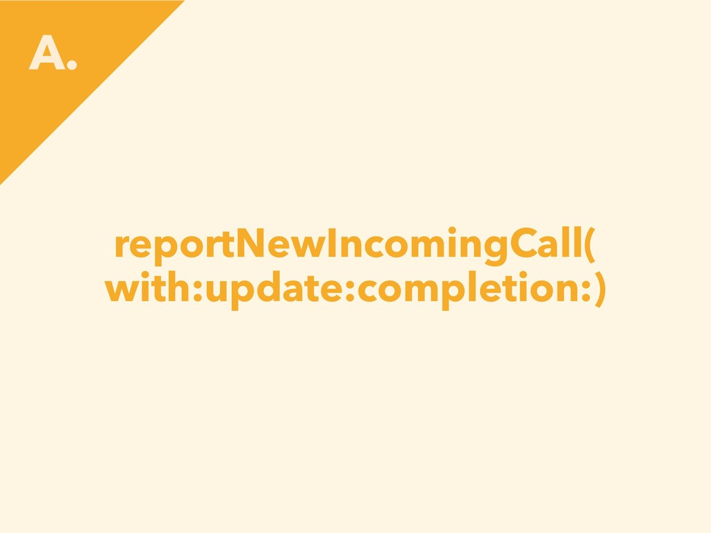 reportNewIncomingCall( with:update:completion:)...