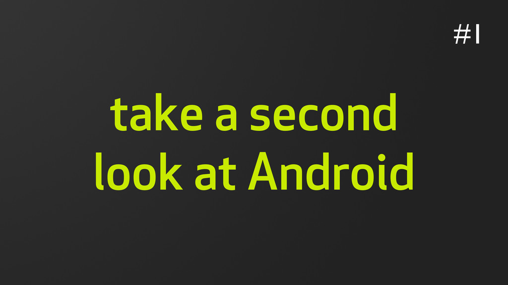 take a second look at Android #1