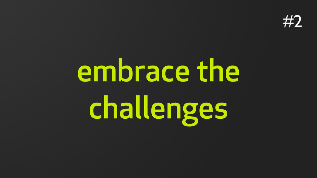 embrace the challenges #2