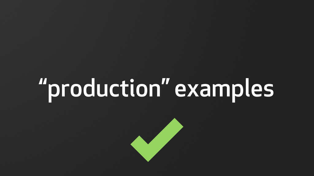 " ""production"" examples"