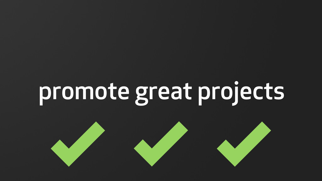  promote great projects  