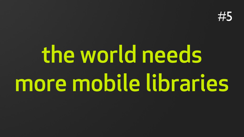 the world needs more mobile libraries #5