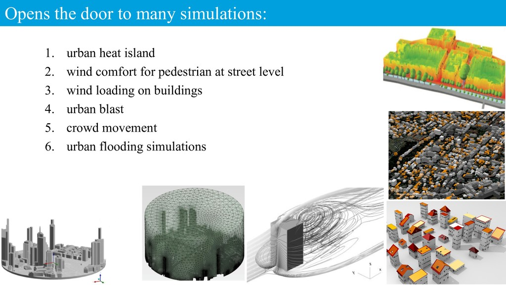 Opens the door to many simulations: 18 1. urban...