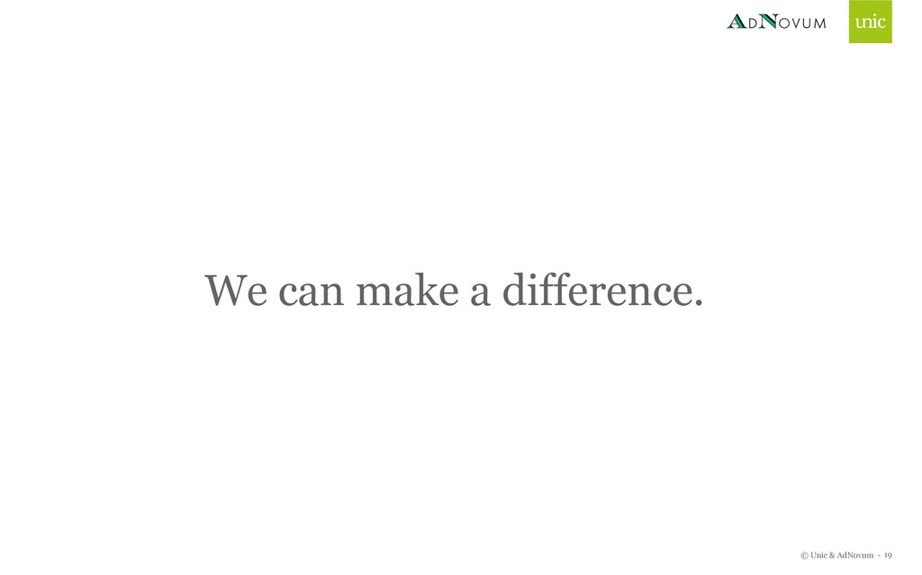 © Unic & AdNovum - 19 We can make a difference.