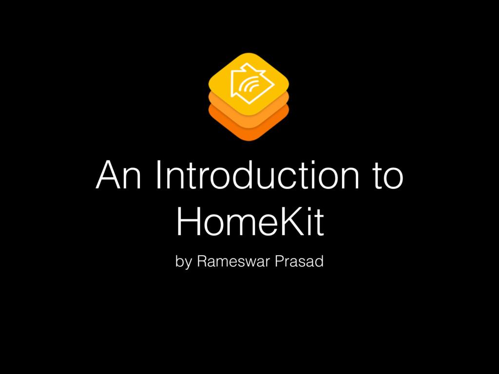 An Introduction to HomeKit by Rameswar Prasad