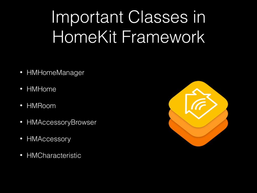 Important Classes in HomeKit Framework • HMHome...
