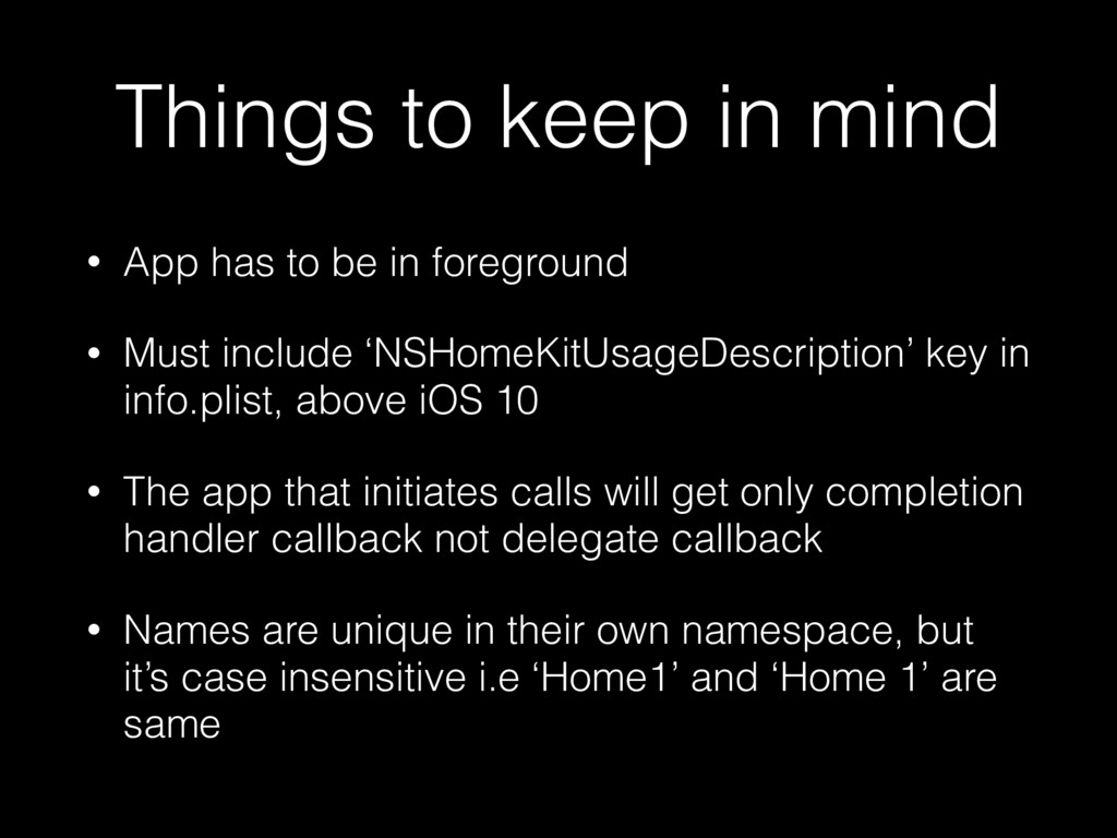 Things to keep in mind • App has to be in foreg...
