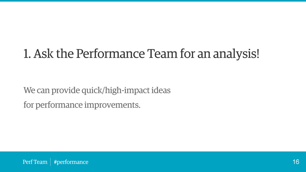 Perf Team #performance 1. Ask the Performance T...