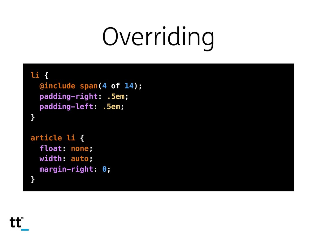 Overriding li { @include span(4 of 14); padding...