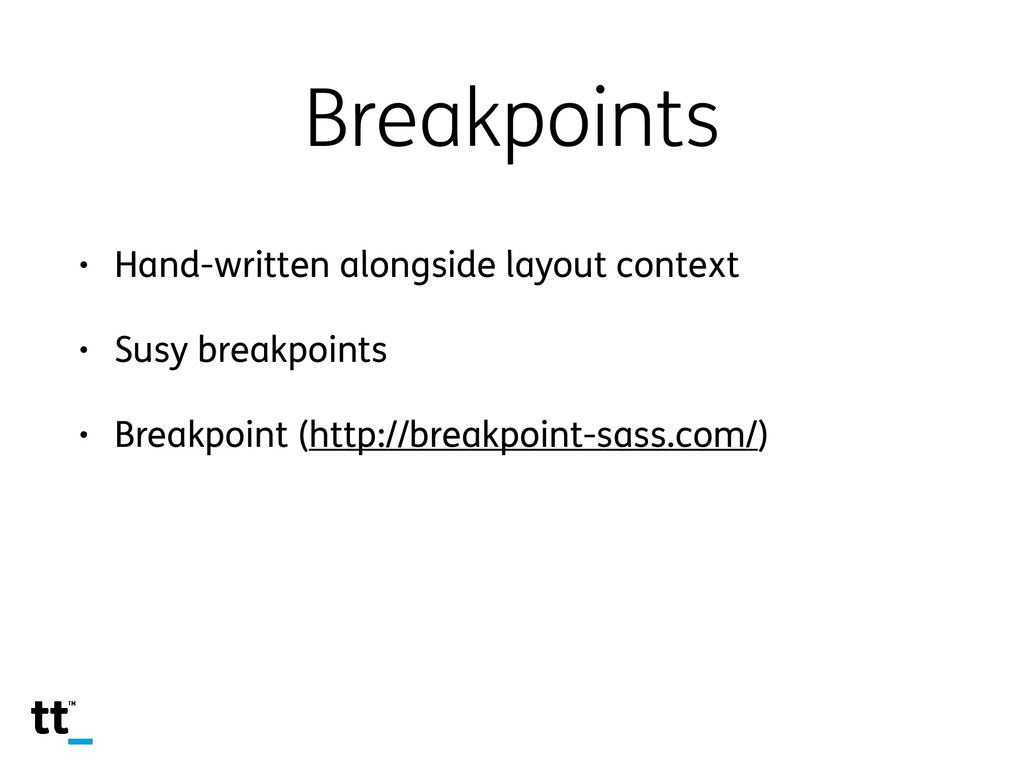 Breakpoints • Hand-written alongside layout con...