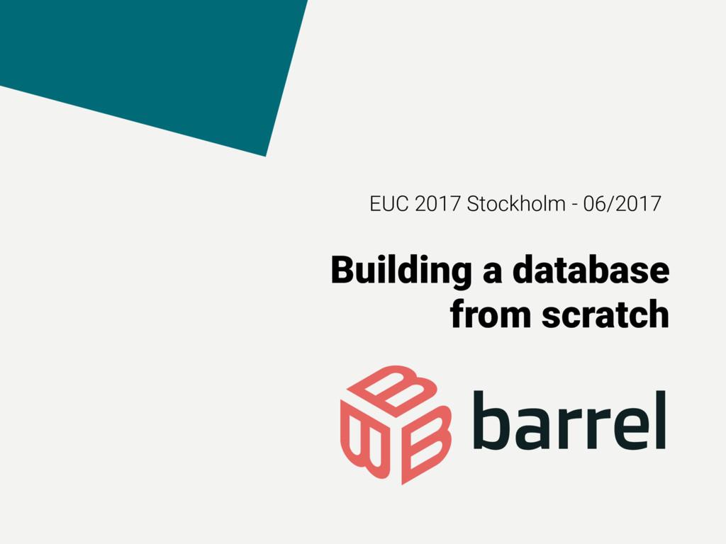 EUC 2017 Stockholm - 06/2017 Building a databas...