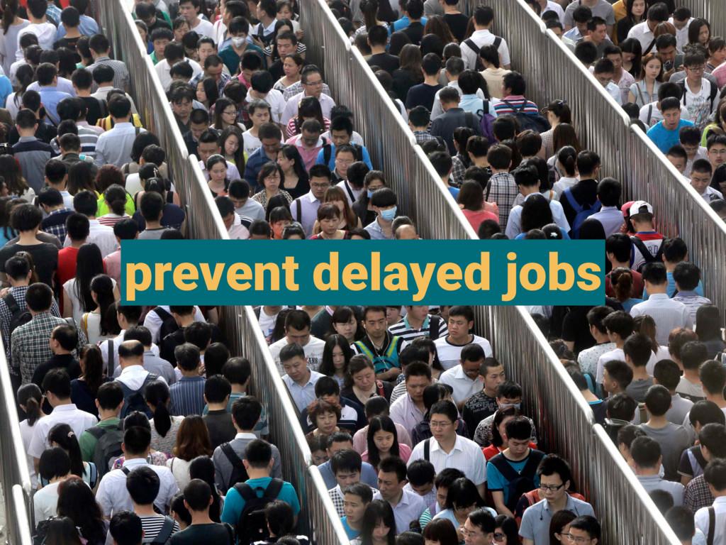 prevent delayed jobs