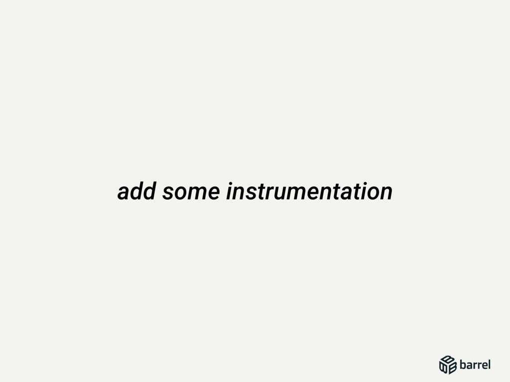 add some instrumentation