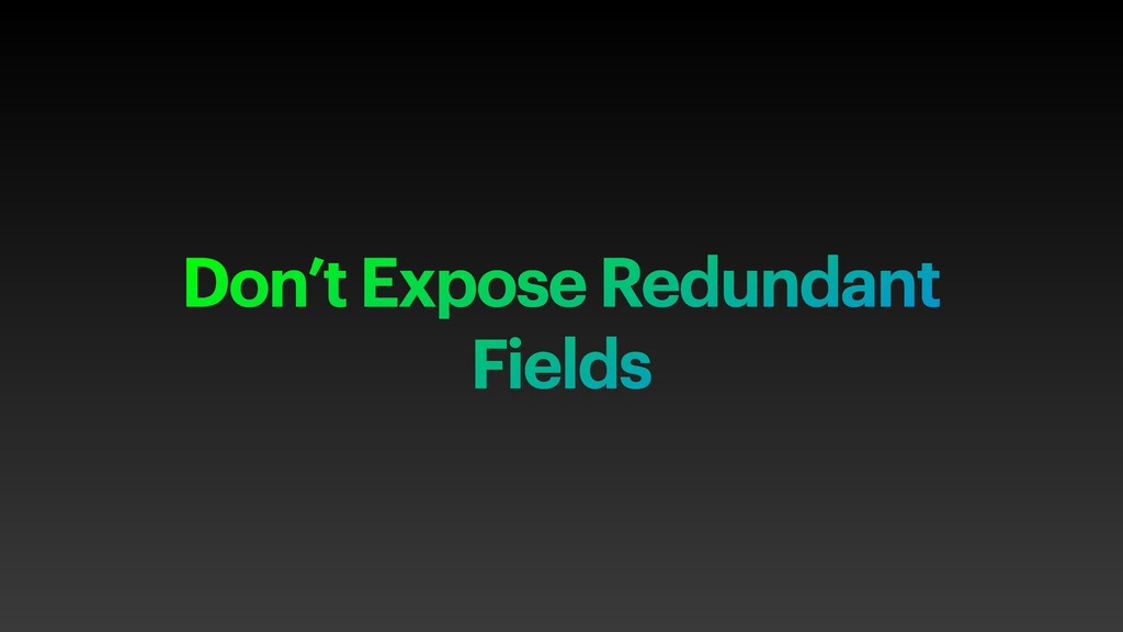 Don't Expose Redundant Fields