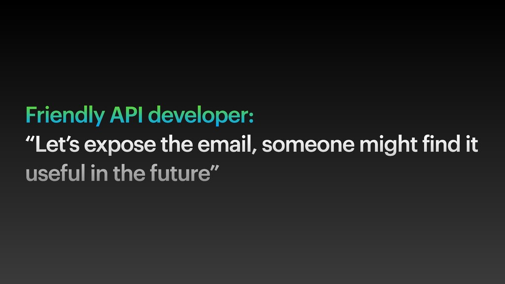 """Friendly API developer: """"Let's expose the email..."""