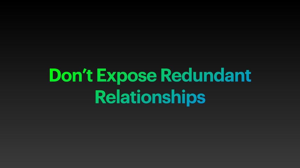 Don't Expose Redundant Relationships