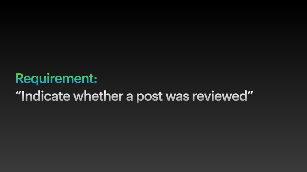 """Requirement: """"Indicate whether a post was revie..."""