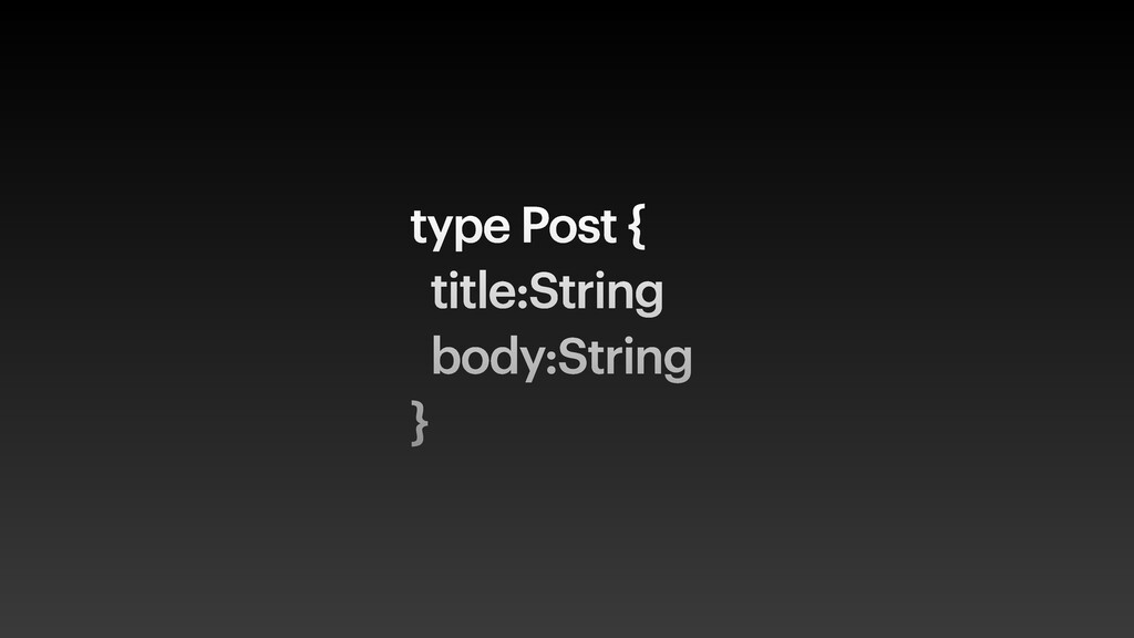 type Post { title:String body:String }