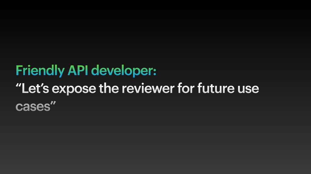 "Friendly API developer: ""Let's expose the revie..."