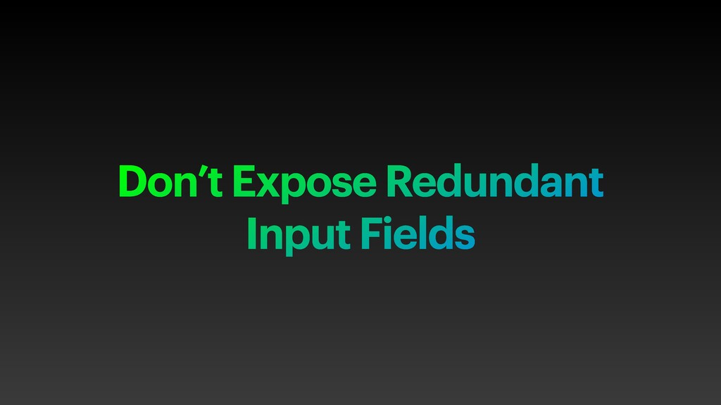 Don't Expose Redundant Input Fields