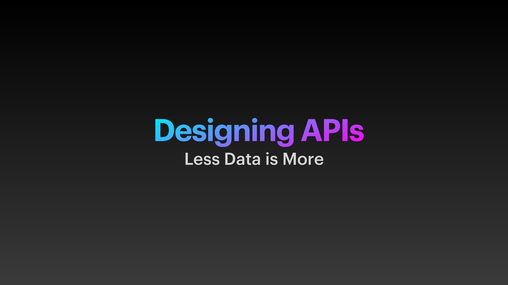 Designing APIs Less Data is More