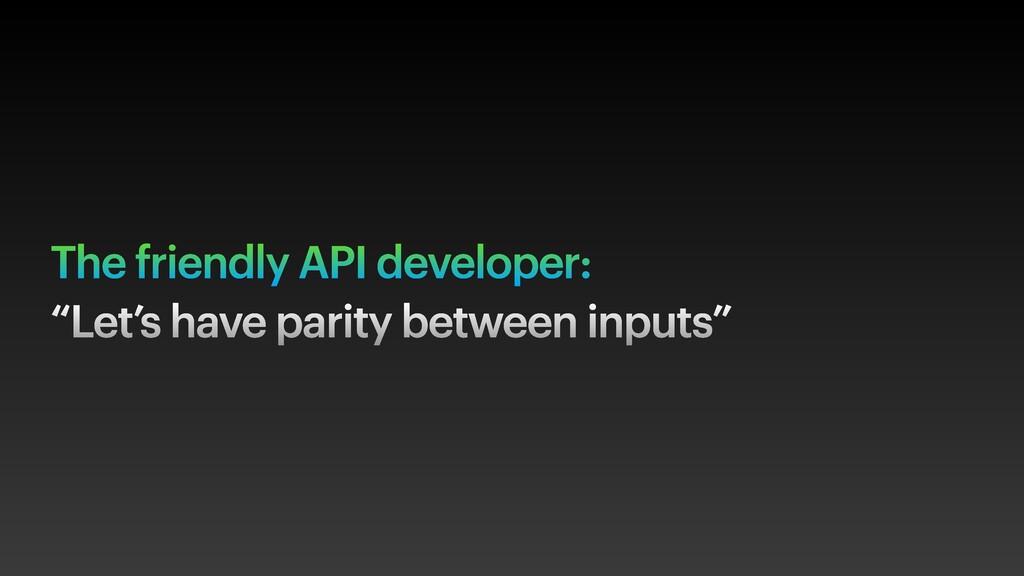 """The friendly API developer: """"Let's have parity ..."""