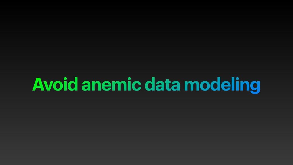 Avoid anemic data modeling