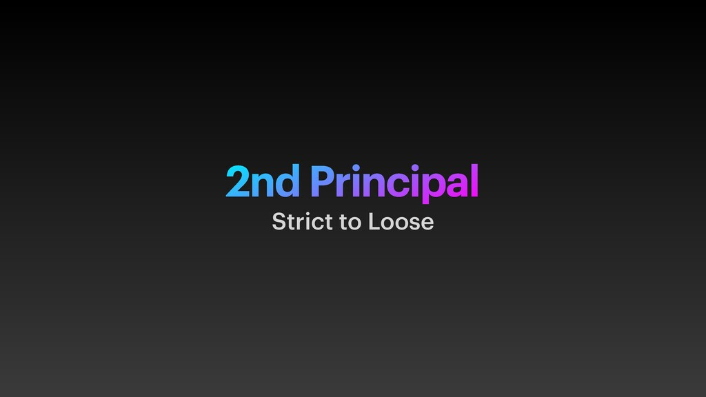 2nd Principal Strict to Loose