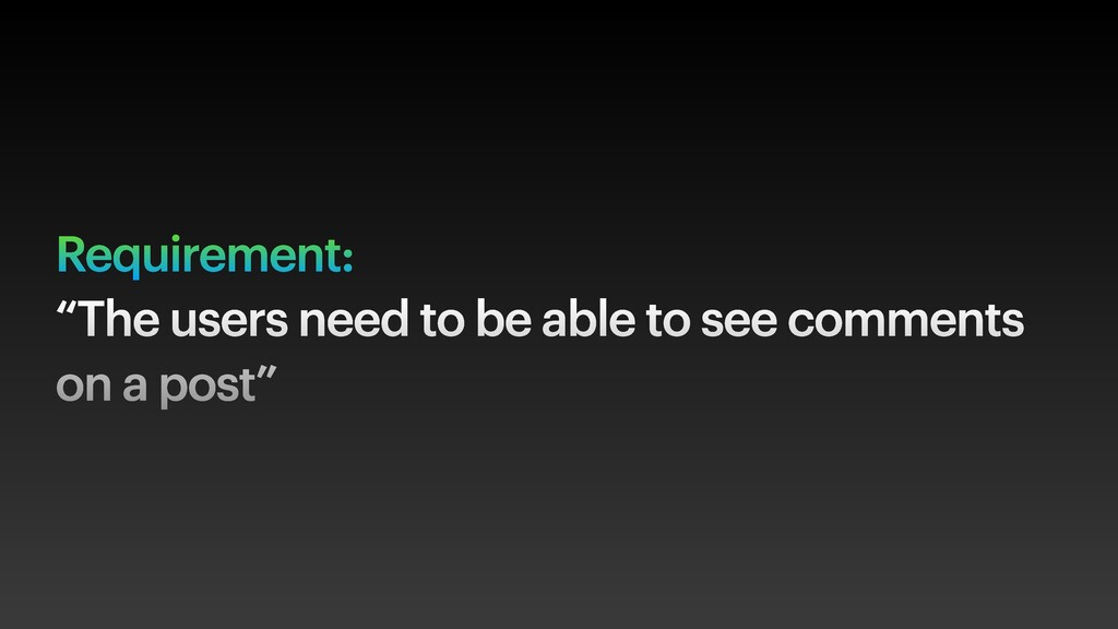 """Requirement: """"The users need to be able to see ..."""