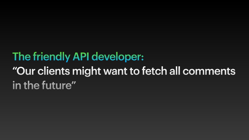 """The friendly API developer: """"Our clients might ..."""