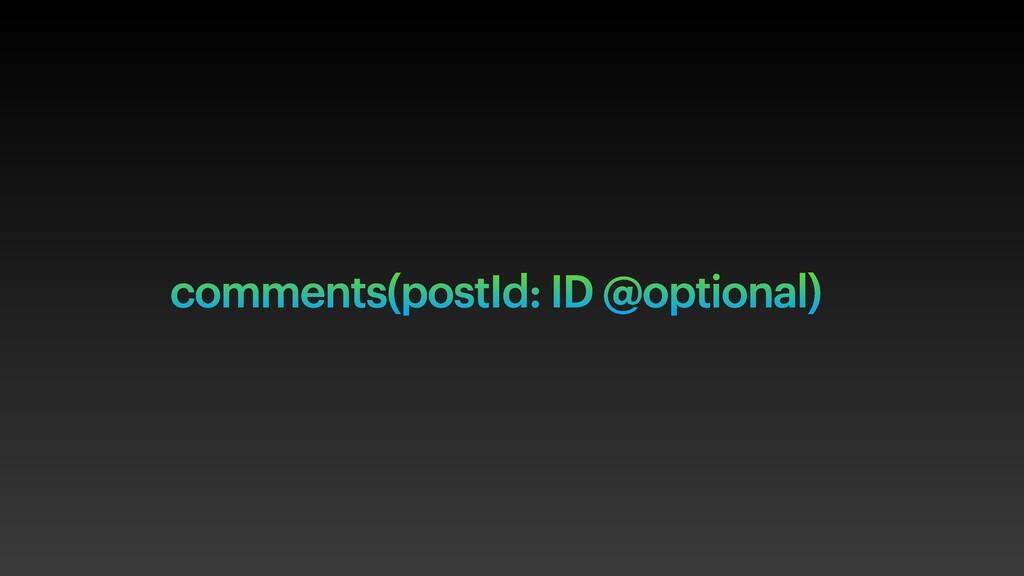 comments(postId: ID @optional)