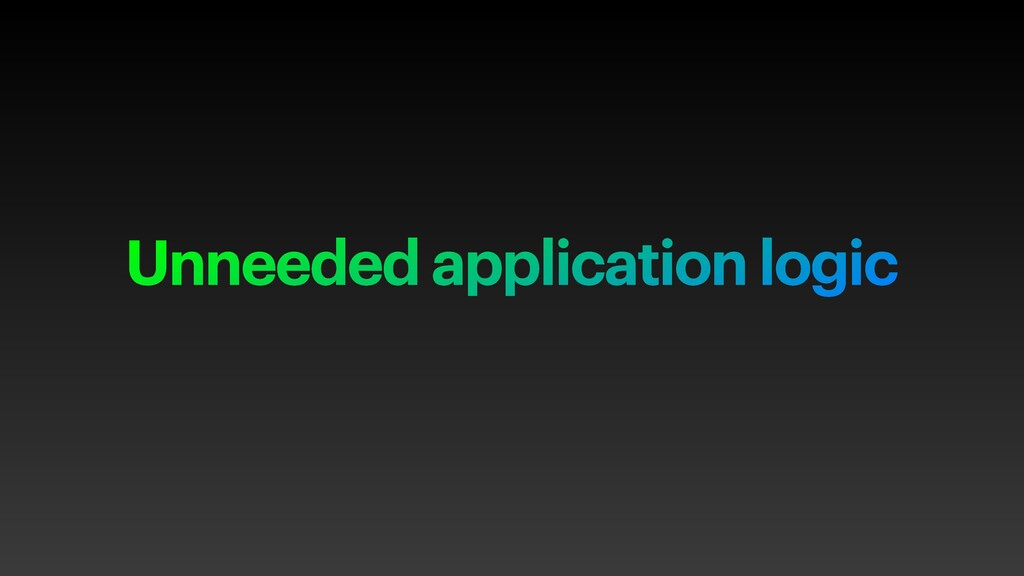 Unneeded application logic
