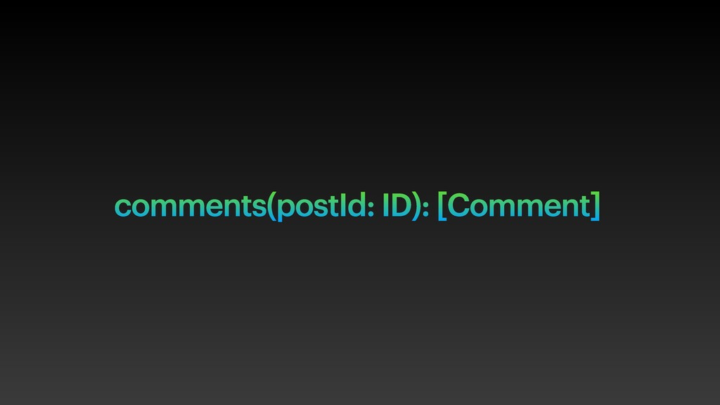 comments(postId: ID): [Comment]