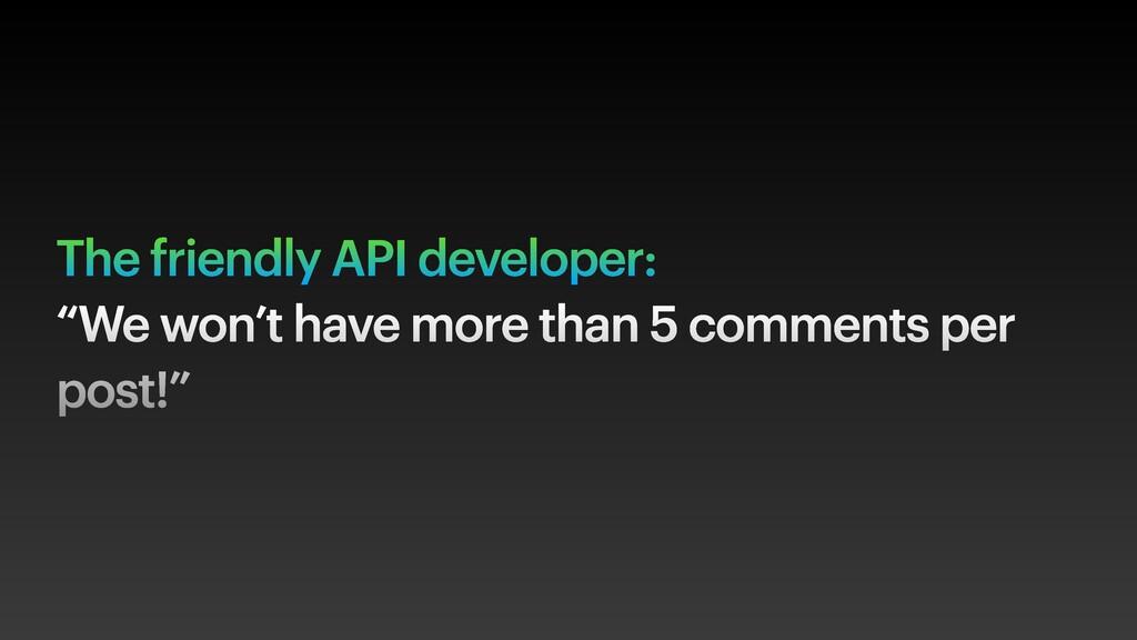 "The friendly API developer: ""We won't have more..."