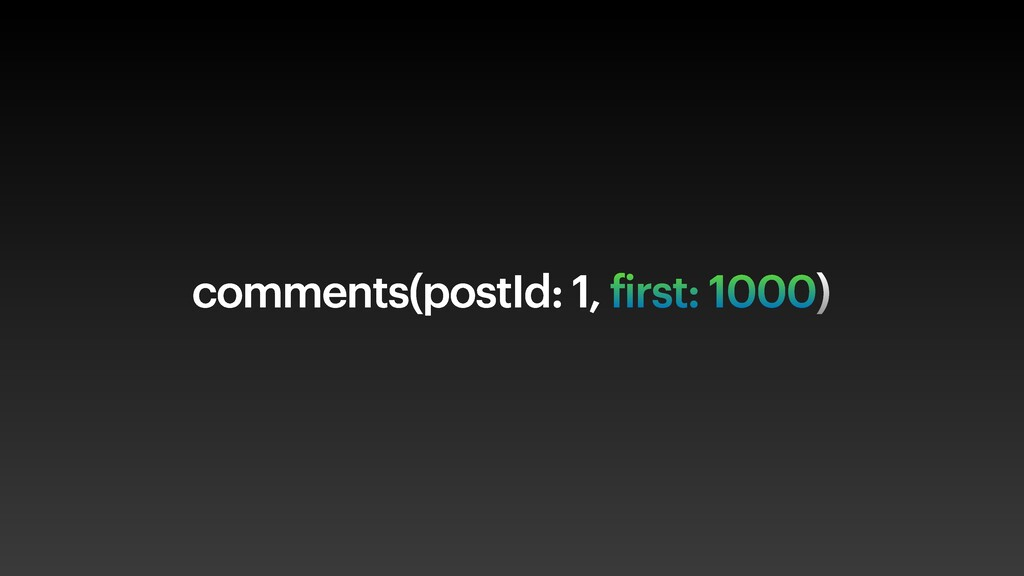 comments(postId: 1, first: 1000)