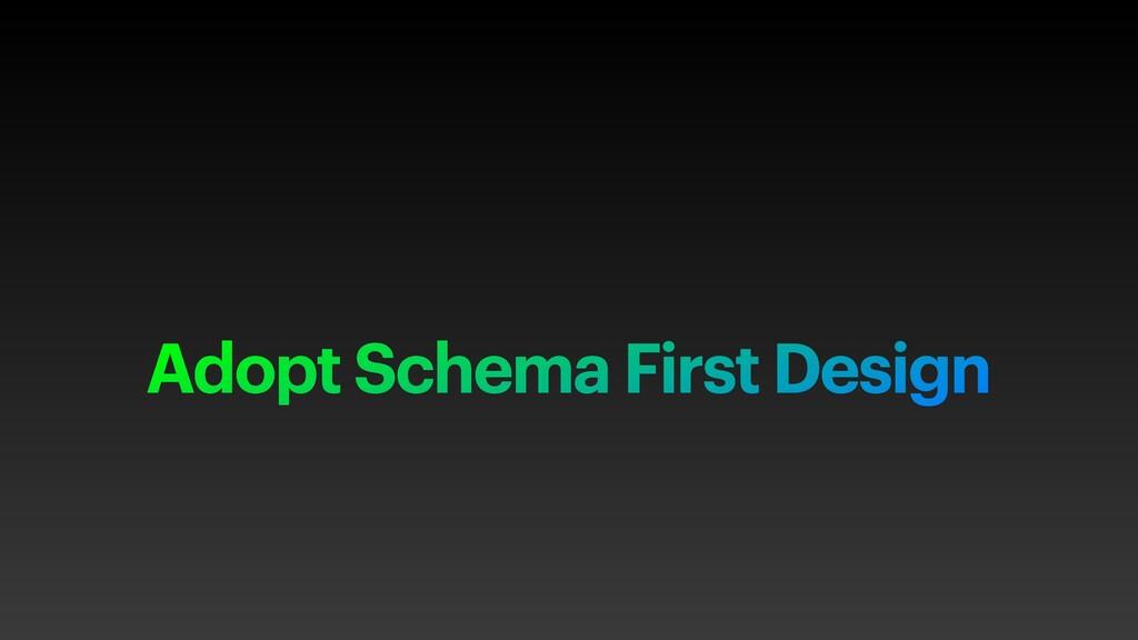 Adopt Schema First Design